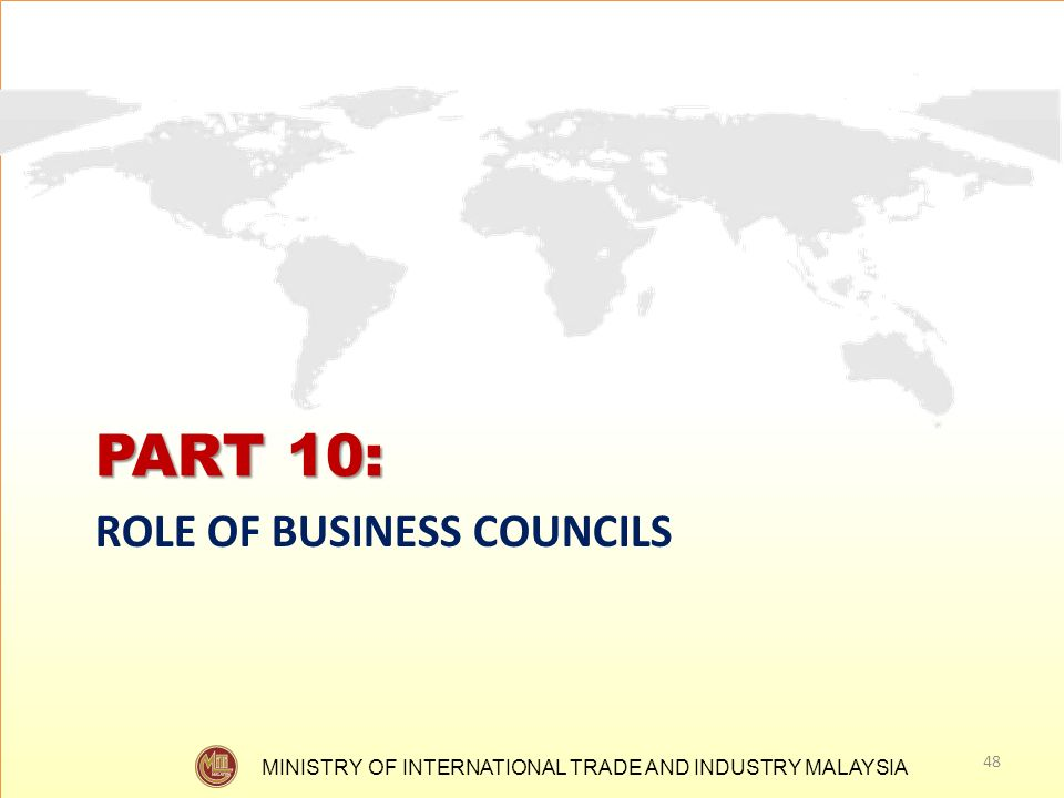 MINISTRY OF INTERNATIONAL TRADE AND INDUSTRY MALAYSIA PART 10: ROLE OF BUSINESS COUNCILS 48