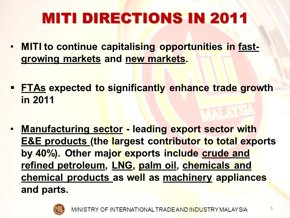 MINISTRY OF INTERNATIONAL TRADE AND INDUSTRY MALAYSIA MITI DIRECTIONS IN 2011 MITI to continue capitalising opportunities in fast- growing markets and