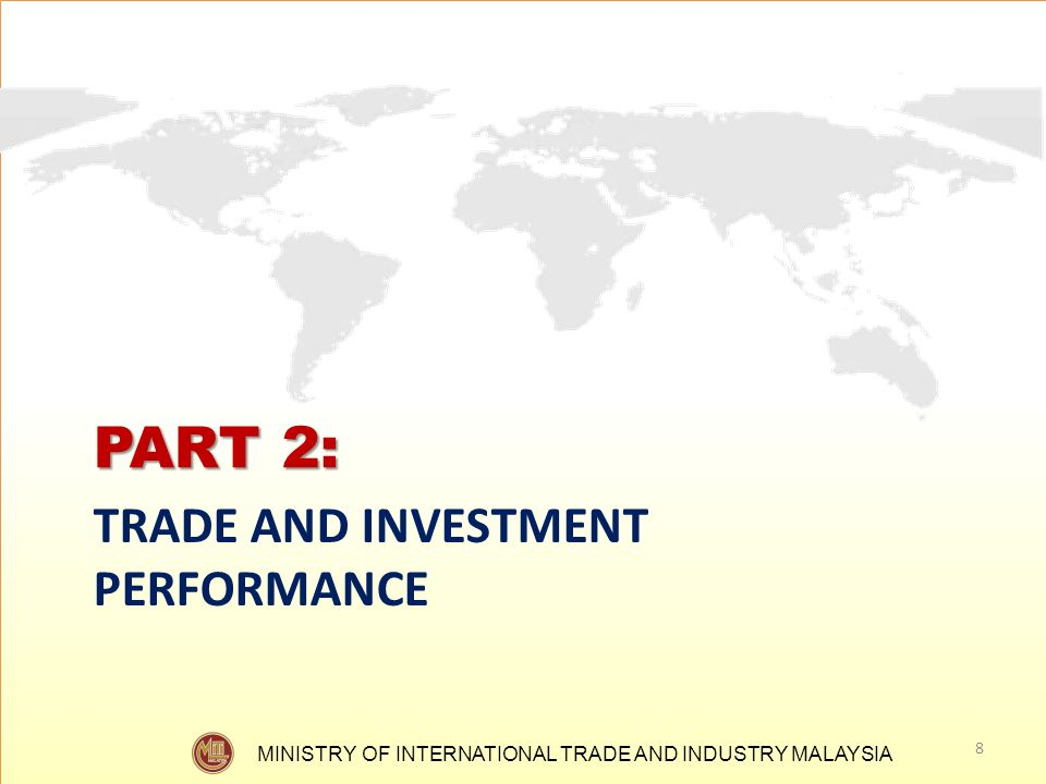 MINISTRY OF INTERNATIONAL TRADE AND INDUSTRY MALAYSIA PART 2: TRADE AND INVESTMENT PERFORMANCE 8