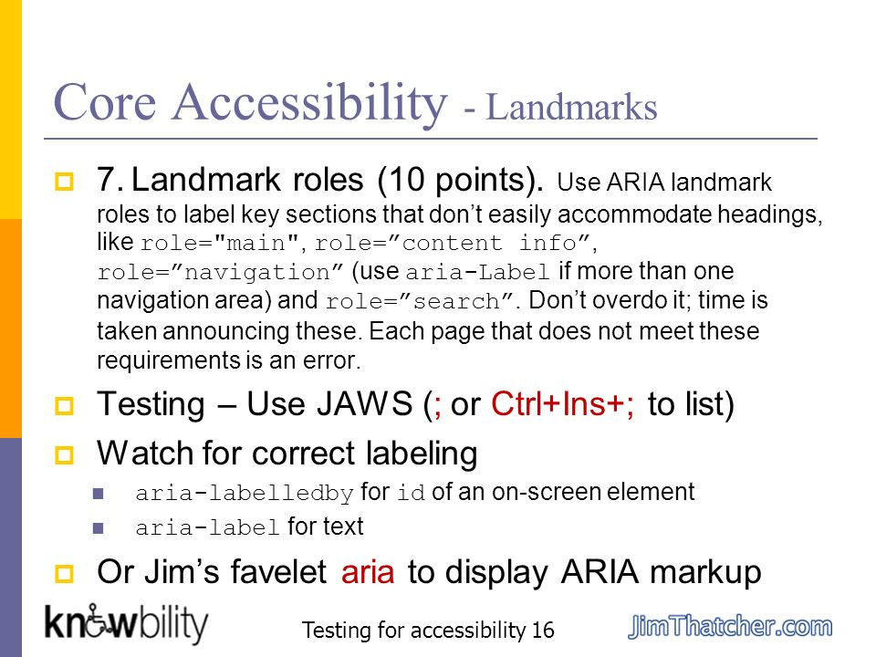 Core Accessibility - Landmarks 7. Landmark roles (10 points). Use ARIA landmark roles to label key sections that dont easily accommodate headings, lik