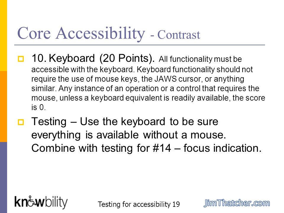Core Accessibility - Contrast 10. Keyboard (20 Points). All functionality must be accessible with the keyboard. Keyboard functionality should not requ