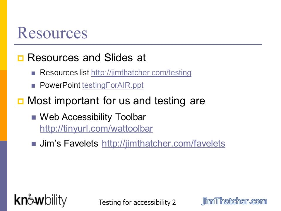 Resources Resources and Slides at Resources list http://jimthatcher.com/testinghttp://jimthatcher.com/testing PowerPoint testingForAIR.ppttestingForAI