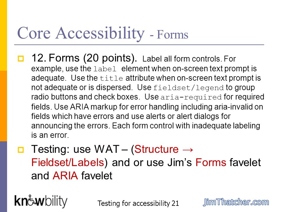 Core Accessibility - Forms 12. Forms (20 points). Label all form controls. For example, use the label element when on-screen text prompt is adequate.