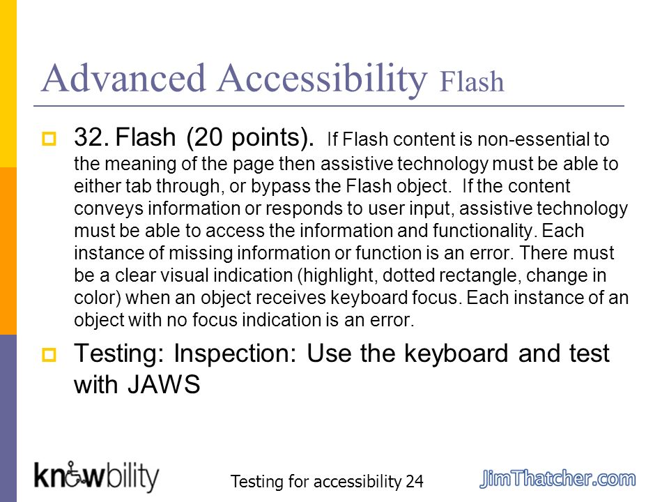 Advanced Accessibility Flash 32. Flash (20 points). If Flash content is non-essential to the meaning of the page then assistive technology must be abl