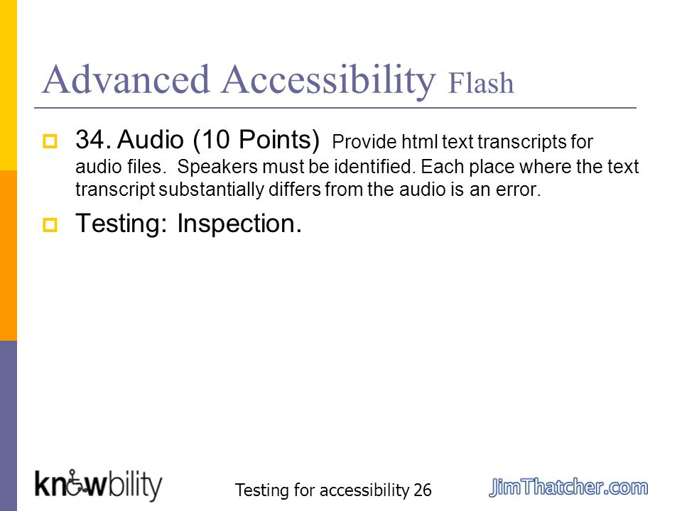 Advanced Accessibility Flash 34. Audio (10 Points) Provide html text transcripts for audio files. Speakers must be identified. Each place where the te