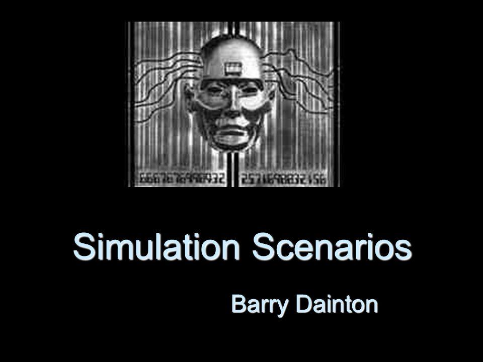 Simulation Scenarios Barry Dainton