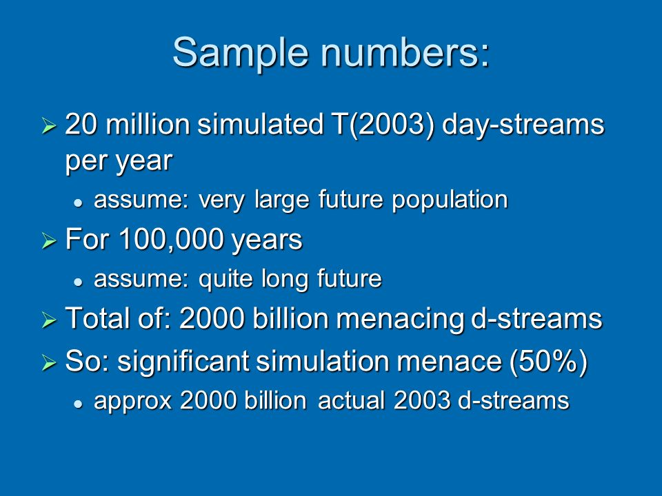 Sample numbers: 20 million simulated T(2003) day-streams per year 20 million simulated T(2003) day-streams per year assume: very large future populati
