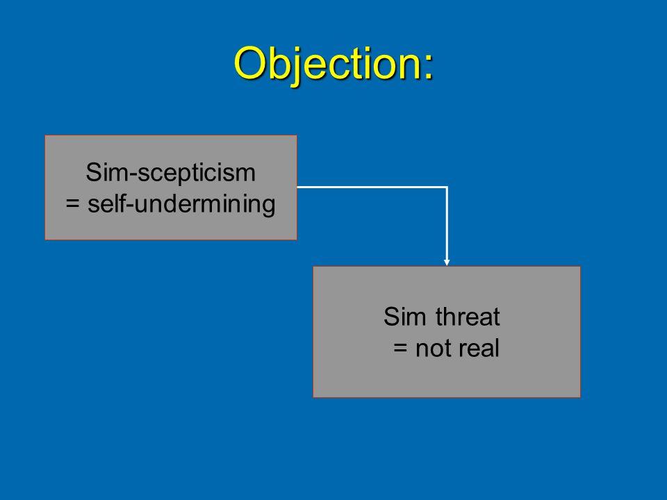 Objection: Sim-scepticism = self-undermining Sim threat = not real