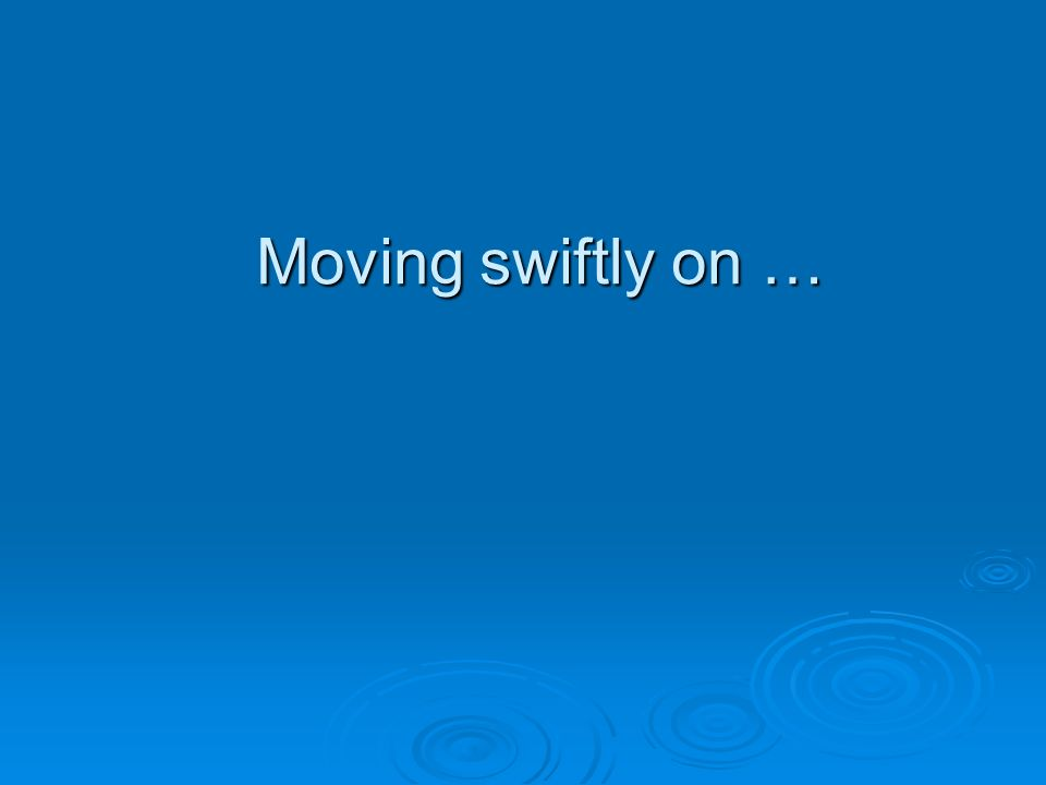 Moving swiftly on …
