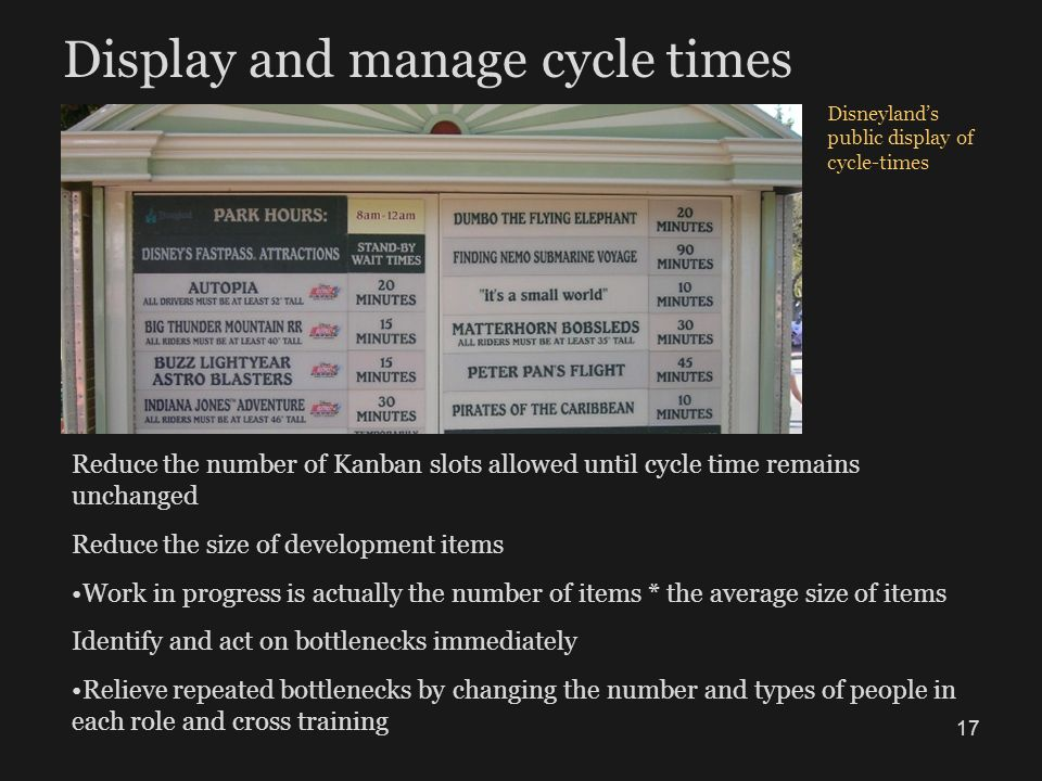 Display and manage cycle times Reduce the number of Kanban slots allowed until cycle time remains unchanged Reduce the size of development items Work
