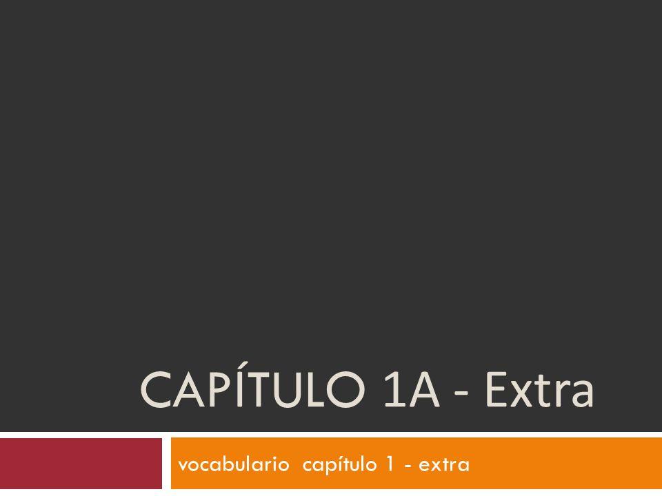 CAP Í TULO 1A - Extra vocabulario capítulo 1 - extra