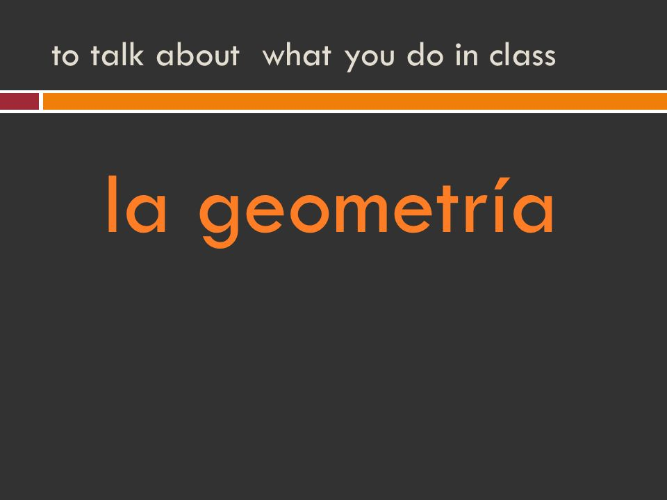 to talk about what you do in class la geometría