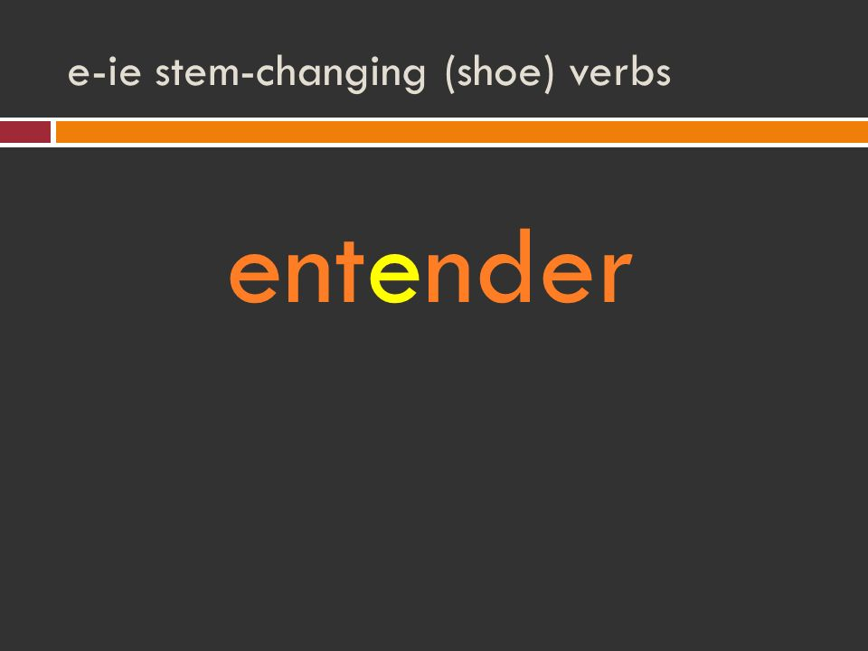 e-ie stem-changing (shoe) verbs entender