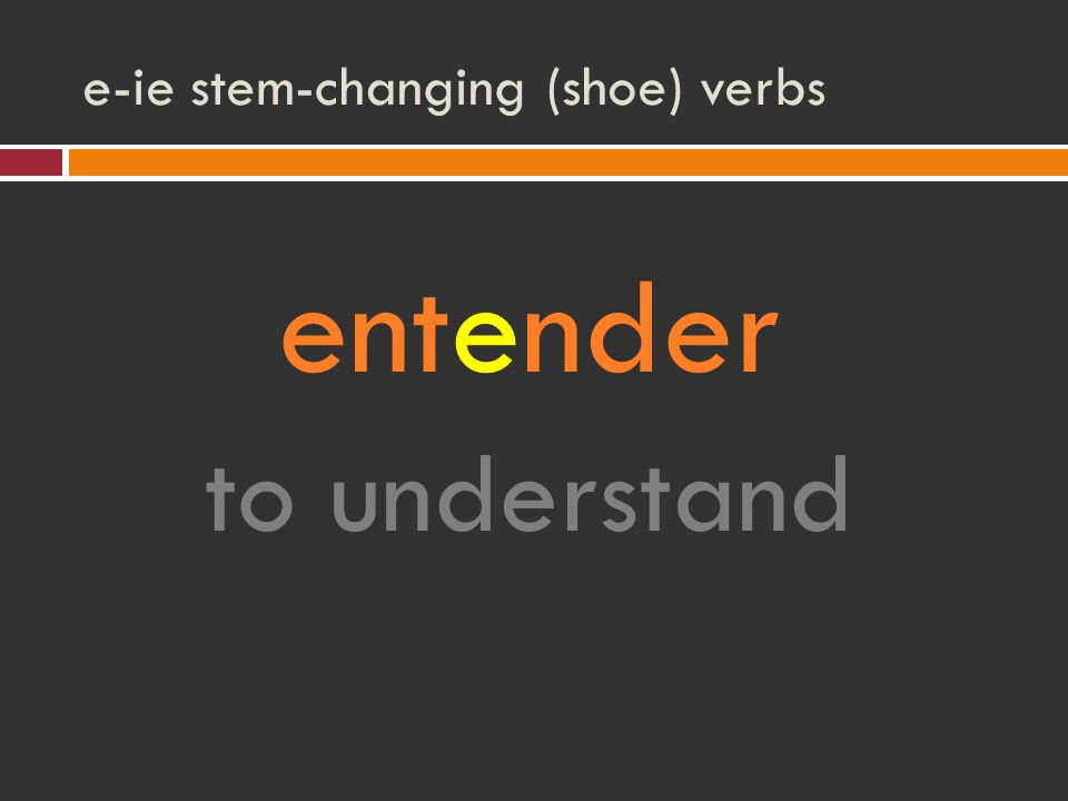 e-ie stem-changing (shoe) verbs entender to understand