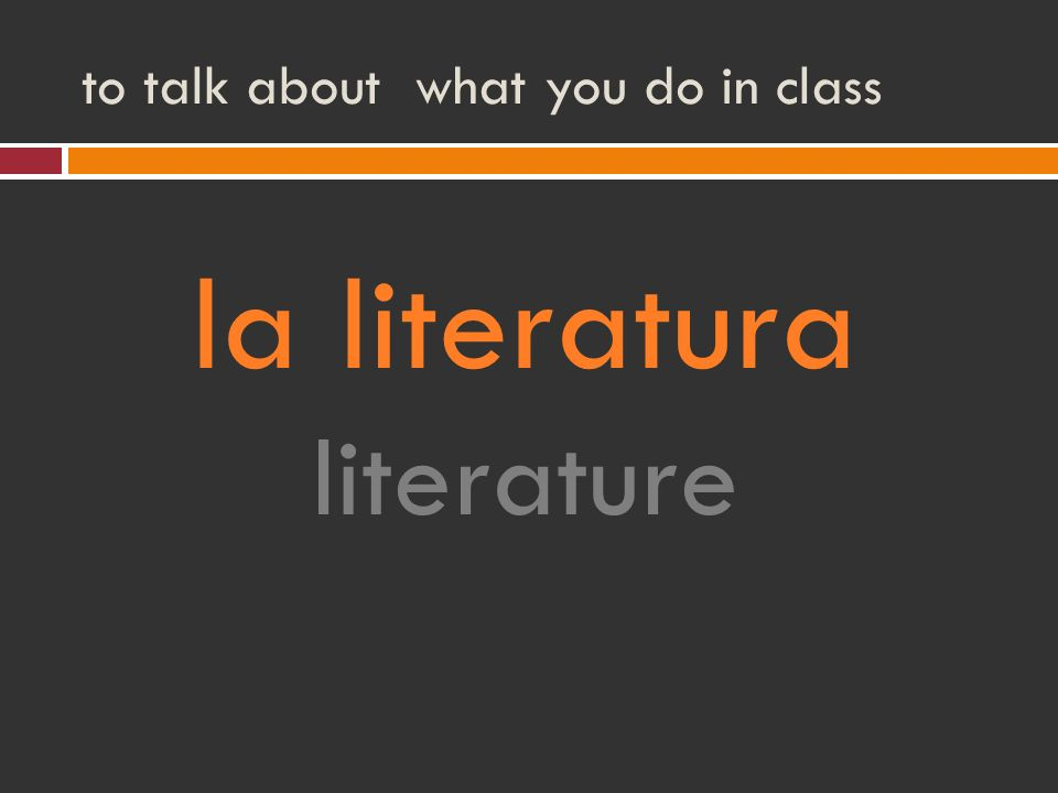 to talk about what you do in class la literatura literature