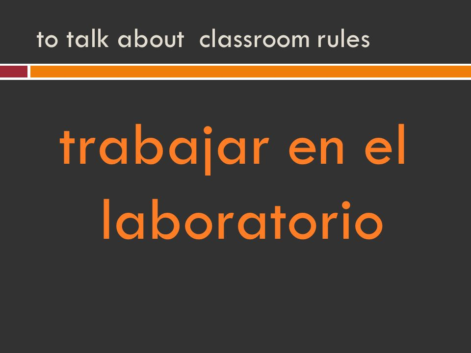 to talk about classroom rules trabajar en el laboratorio