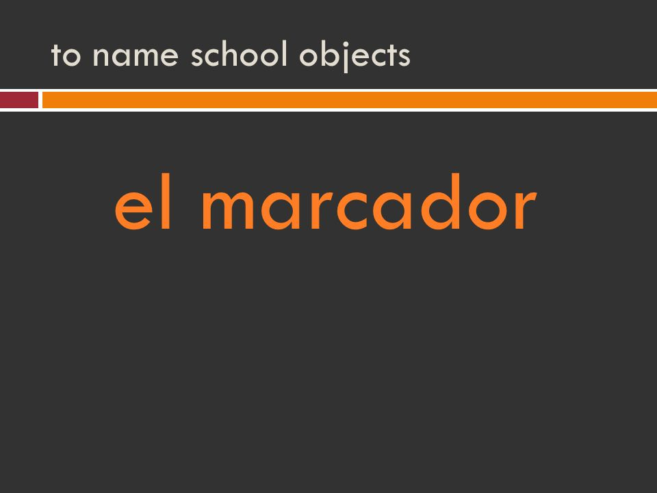 to name school objects el marcador