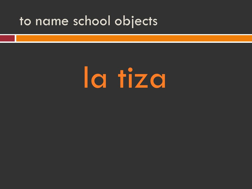 to name school objects la tiza