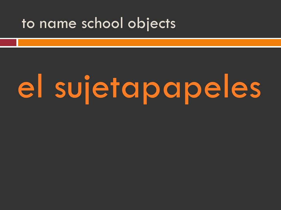 to name school objects el sujetapapeles