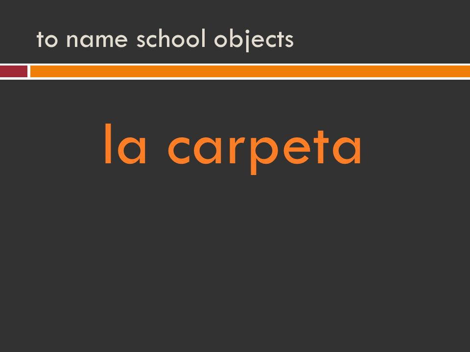 to name school objects la carpeta