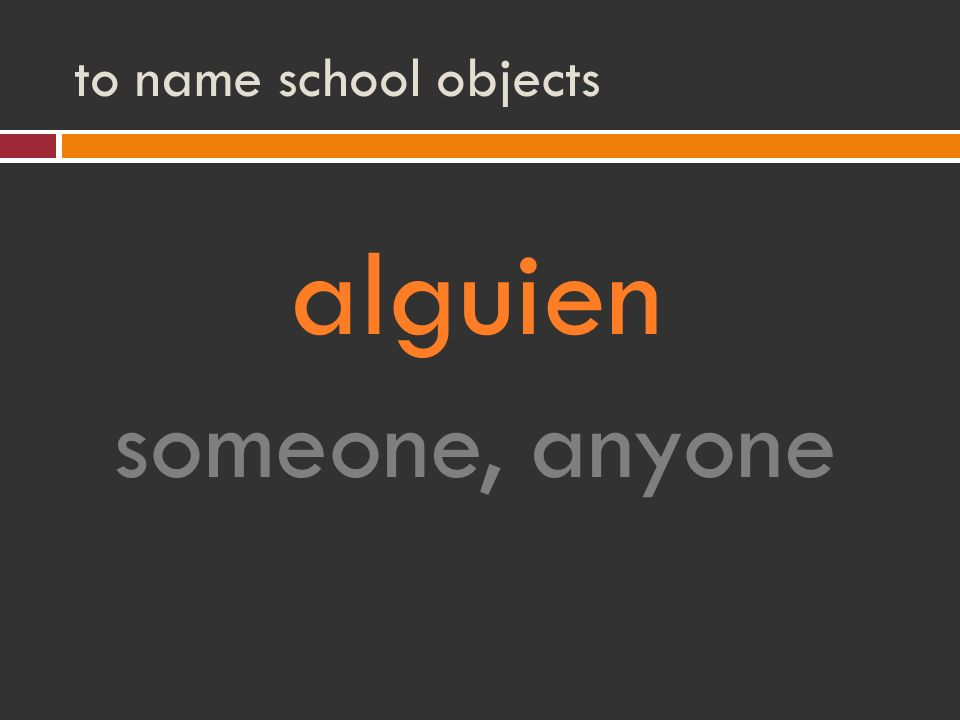 to name school objects alguien someone, anyone
