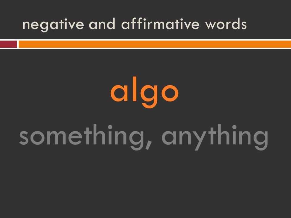 negative and affirmative words algo something, anything