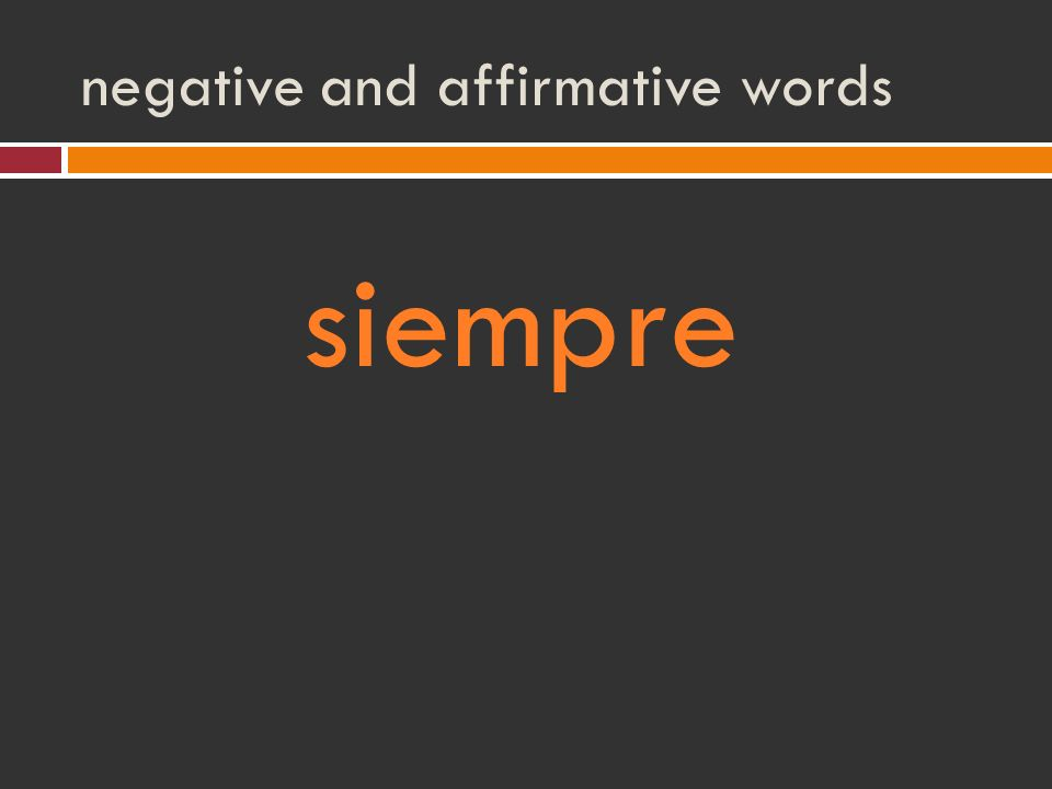negative and affirmative words siempre