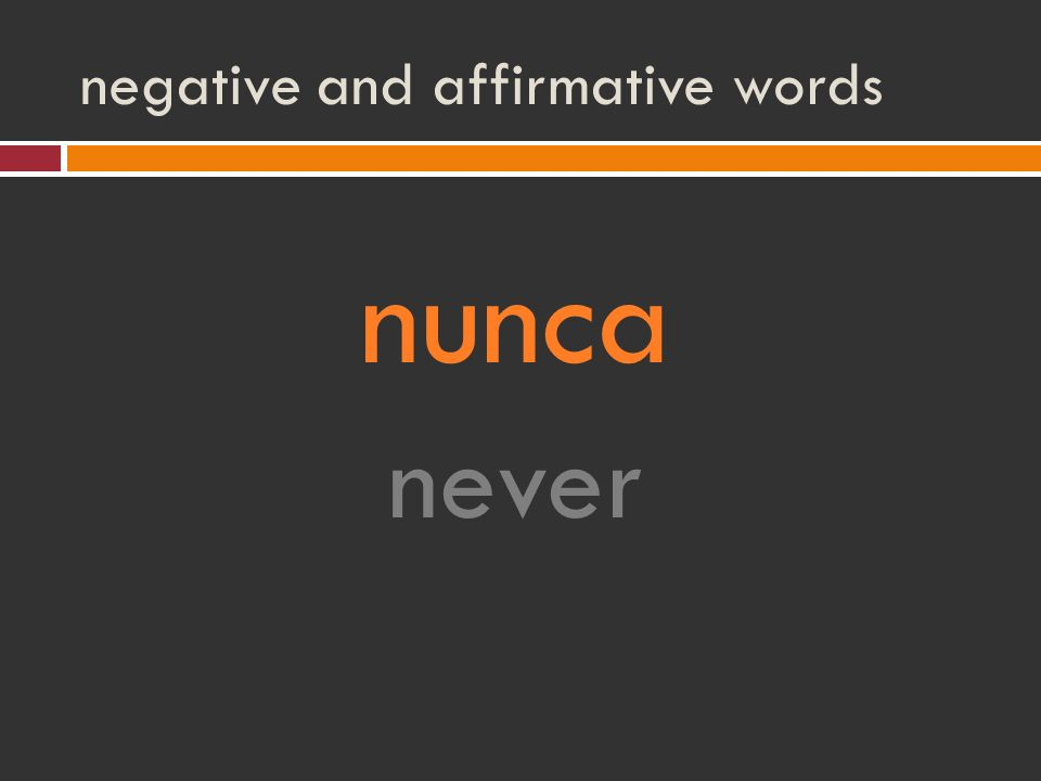negative and affirmative words nunca never