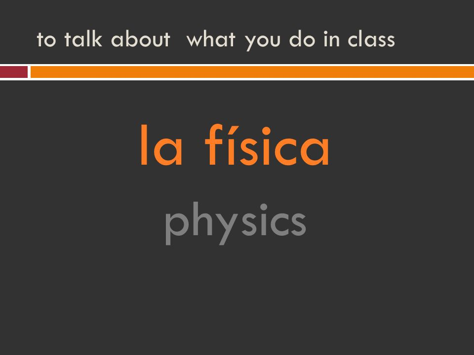 to talk about what you do in class la física physics