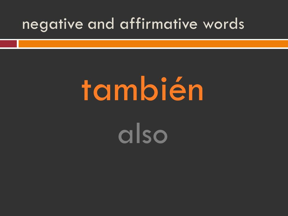 negative and affirmative words también also