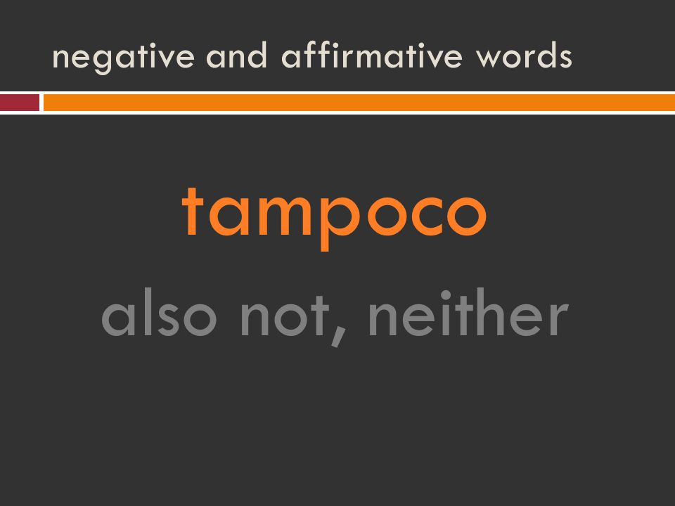 negative and affirmative words tampoco also not, neither