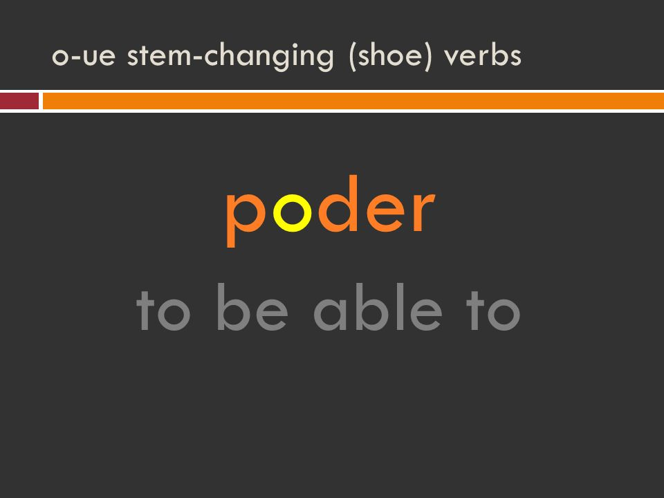 o-ue stem-changing (shoe) verbs poder to be able to