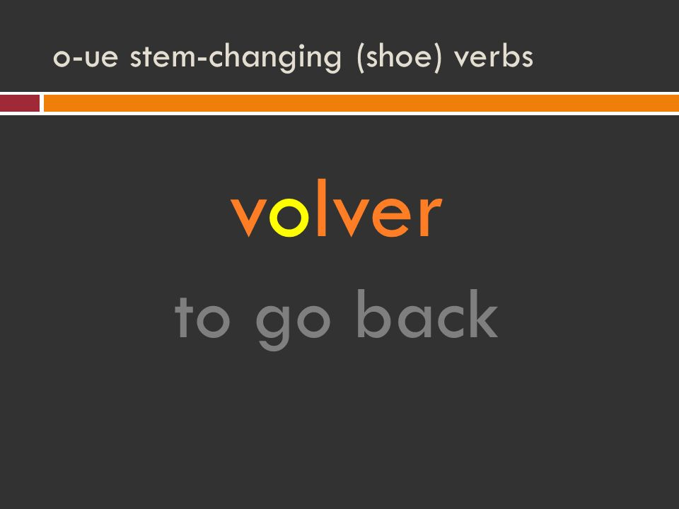 o-ue stem-changing (shoe) verbs volver to go back