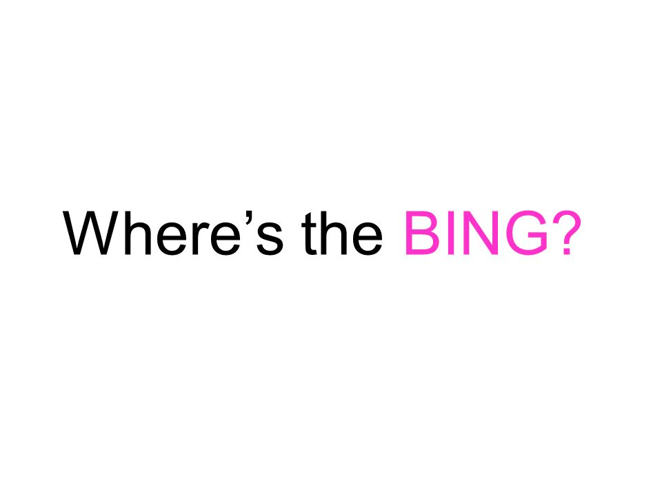 Wheres the BING?