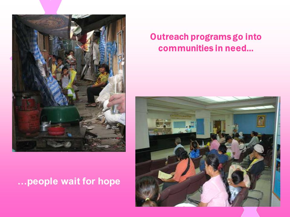 Outreach programs go into communities in need… …people wait for hope