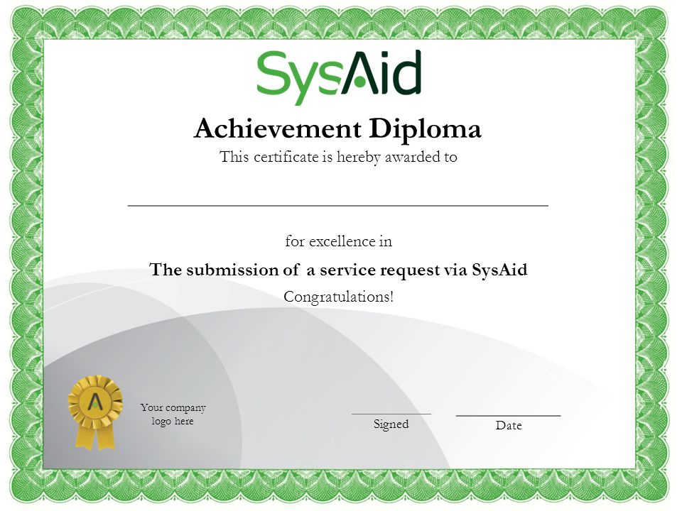 Your company logo here Achievement Diploma This certificate is hereby awarded to _____________________________________ for excellence in The submissio