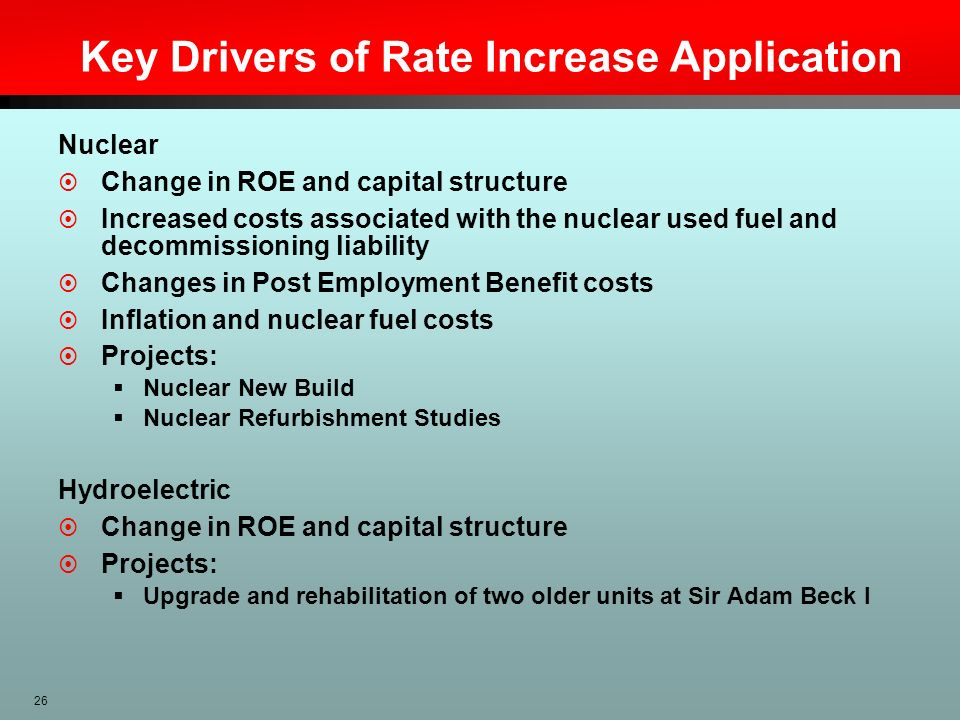 26 Key Drivers of Rate Increase Application Nuclear Change in ROE and capital structure Increased costs associated with the nuclear used fuel and deco