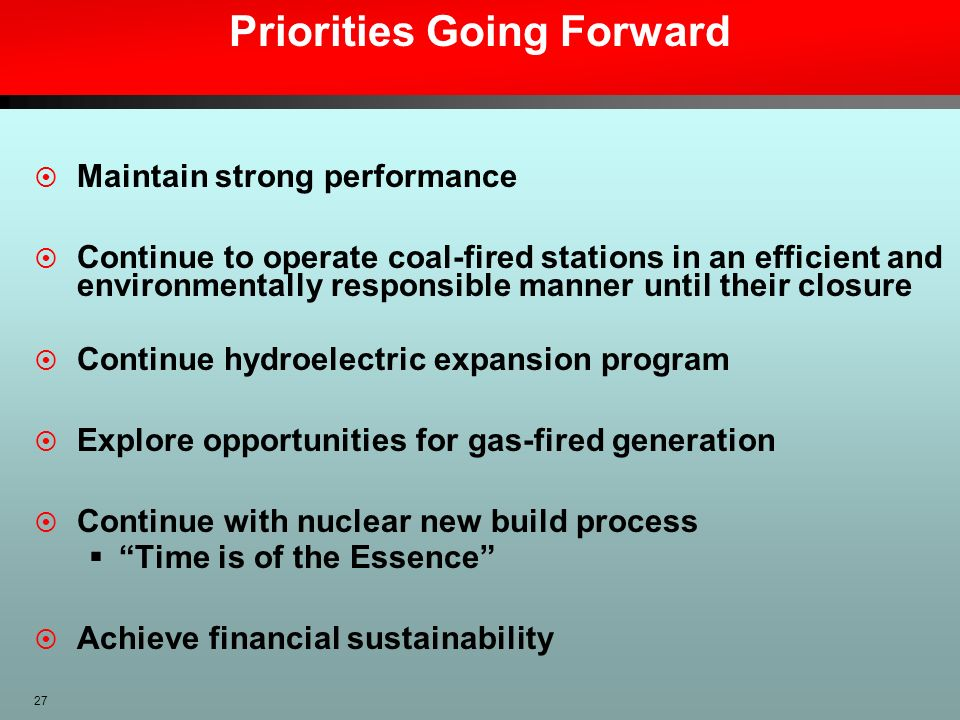 27 Priorities Going Forward Maintain strong performance Continue to operate coal-fired stations in an efficient and environmentally responsible manner