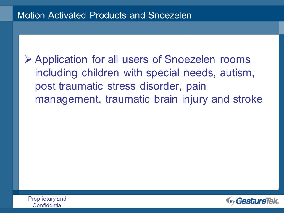 Proprietary and Confidential Motion Activated Products and Snoezelen Application for all users of Snoezelen rooms including children with special need