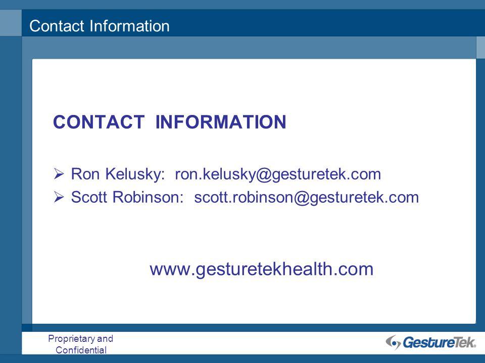 Proprietary and Confidential Contact Information CONTACT INFORMATION Ron Kelusky: ron.kelusky@gesturetek.com Scott Robinson: scott.robinson@gesturetek