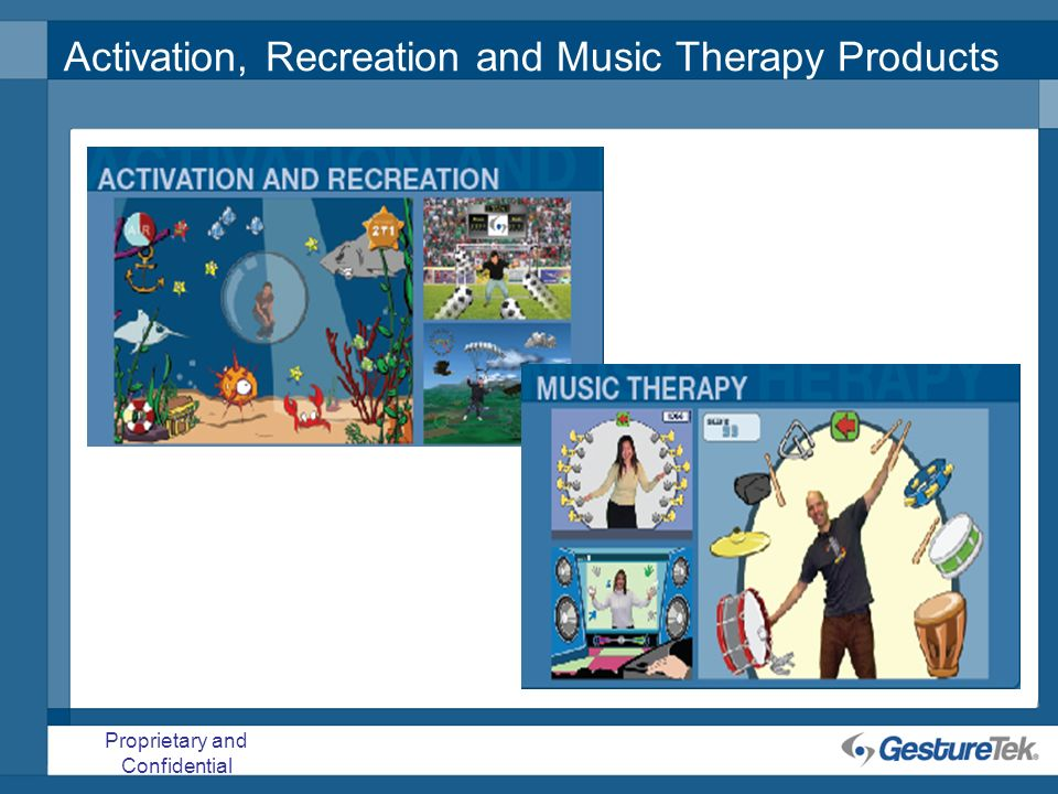 Proprietary and Confidential Activation, Recreation and Music Therapy Products