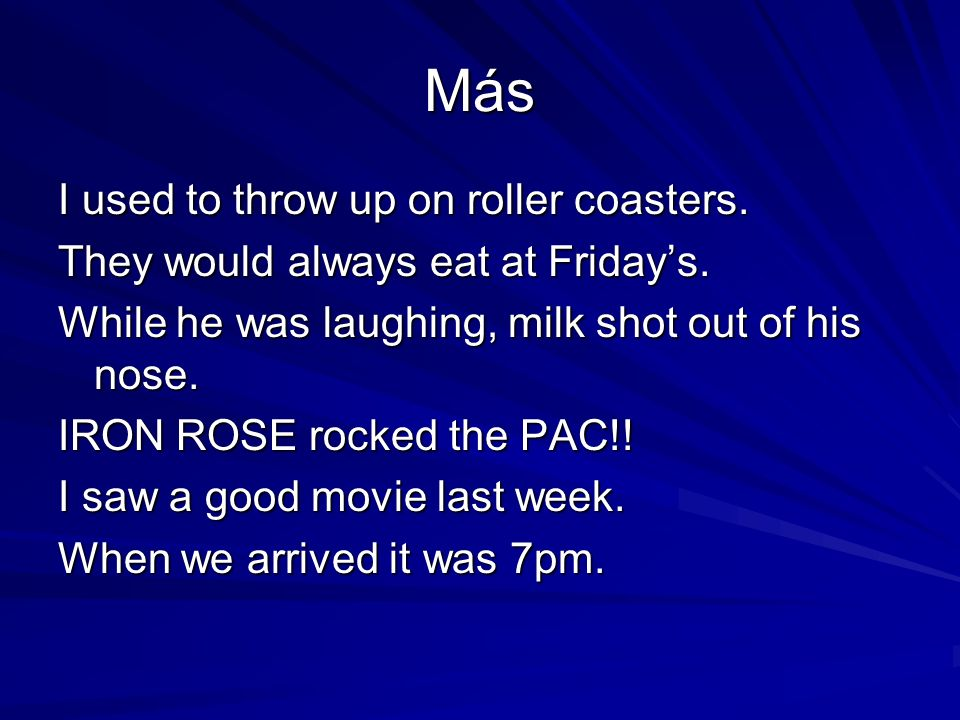 Más I used to throw up on roller coasters. They would always eat at Fridays. While he was laughing, milk shot out of his nose. IRON ROSE rocked the PA