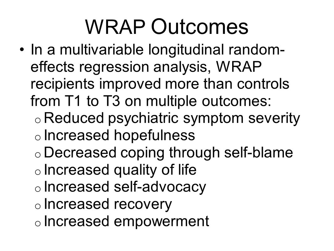 WRAP Outcomes In a multivariable longitudinal random- effects regression analysis, WRAP recipients improved more than controls from T1 to T3 on multip