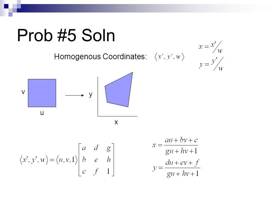 Prob #5 Soln Homogenous Coordinates: u v x y