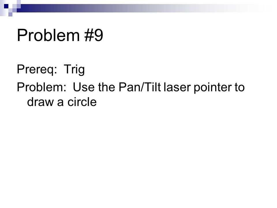 Problem #9 Prereq: Trig Problem: Use the Pan/Tilt laser pointer to draw a circle