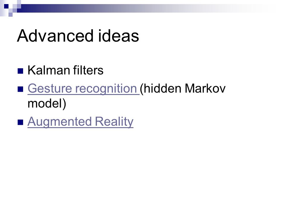Advanced ideas Kalman filters Gesture recognition (hidden Markov model) Gesture recognition Augmented Reality