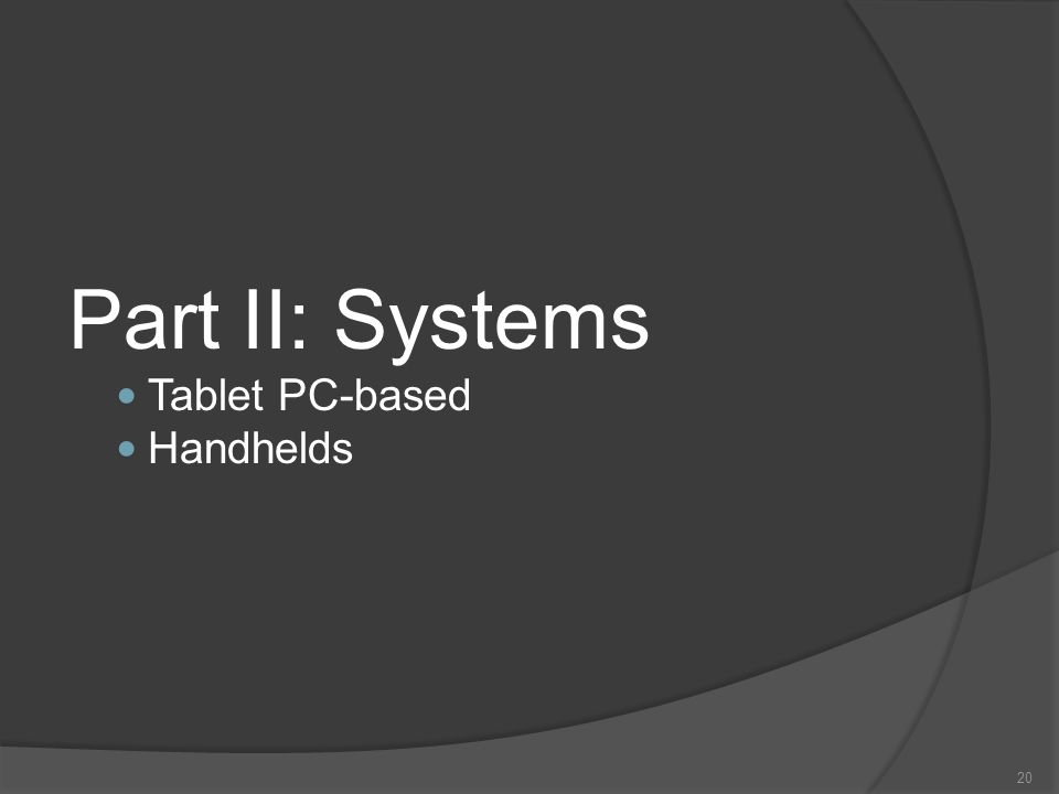 20 Part II: Systems Tablet PC-based Handhelds