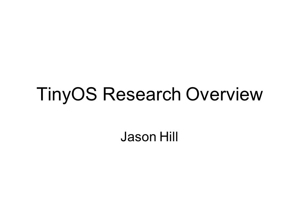 TinyOS Research Overview Jason Hill