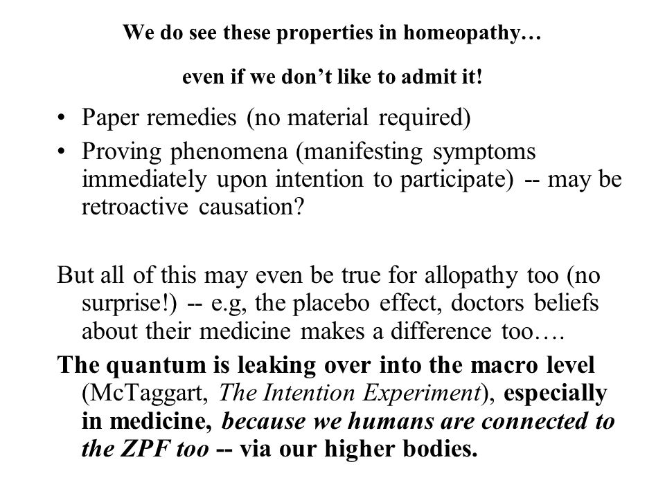 We do see these properties in homeopathy… even if we dont like to admit it! Paper remedies (no material required) Proving phenomena (manifesting sympt