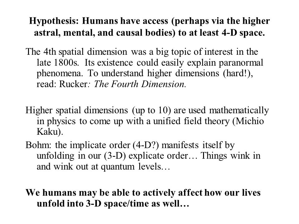Hypothesis: Humans have access (perhaps via the higher astral, mental, and causal bodies) to at least 4-D space. The 4th spatial dimension was a big t